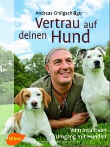 """Ratgeber des Hundeexperten Andreas Ohligschläger """"Vertrau auf deinen Hund"""""""